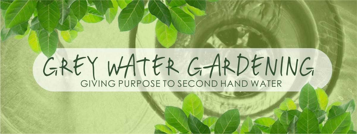 Grey water gardening